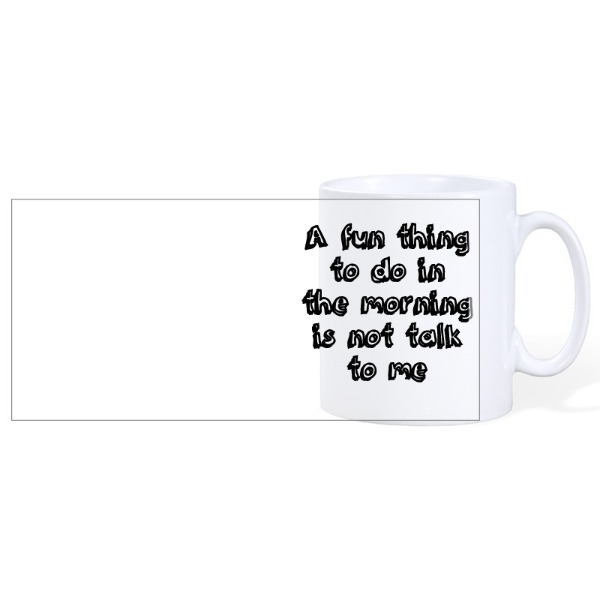 A fun thing to do in the morning is not talk to me - Ceramic Mug