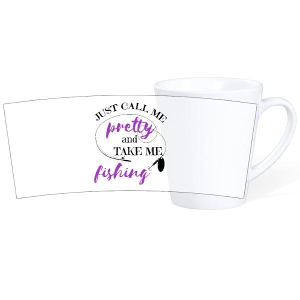 Call Me Pretty & Take Me Fishing-Mug Ceramic Latte White 12oz