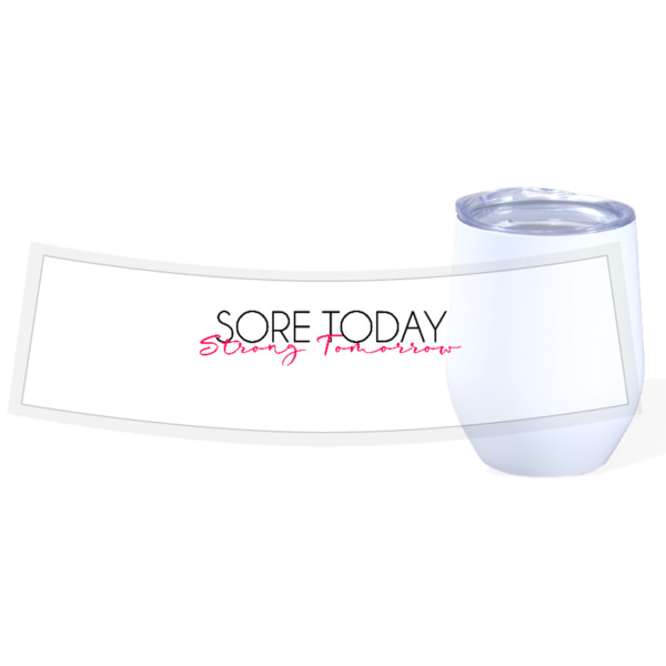 Sore Today, Strong Tomorrow - Travel Wine Cup Stainless Steel White 12oz