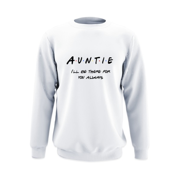 Auntie, I'll alway be there for you - Crew Sweatshirt