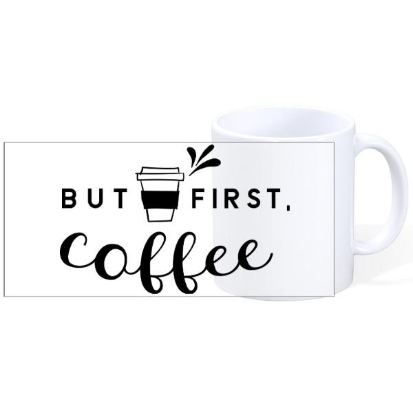 But first coffee  - Mug Ceramic White 11oz