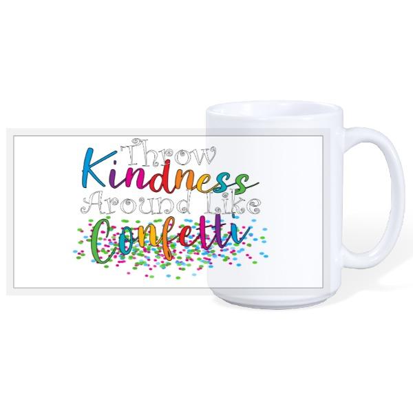 Throw Kindness Around Like Confetti - 15oz Ceramic Mug
