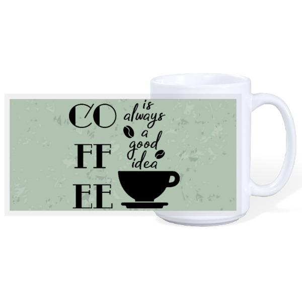 COFFEE IS ALWAYS - 15oz Ceramic Mug