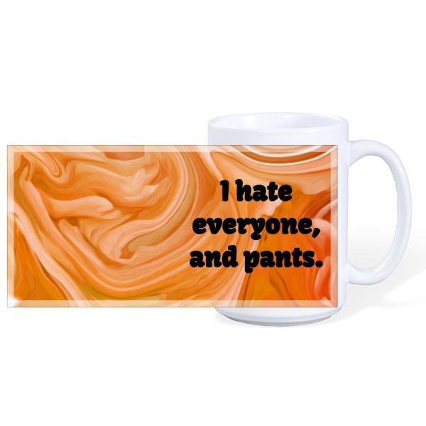 I Hate Everyone, and Pants
