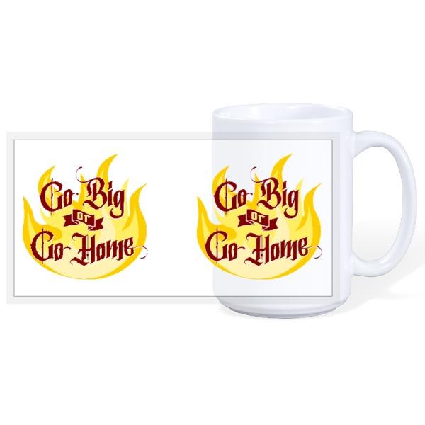 Go Big or Go Home Fire Mug - 15oz Ceramic Mug