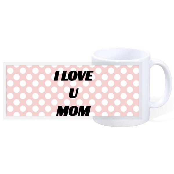 I LOVE U MOM - 11oz Ceramic Mug