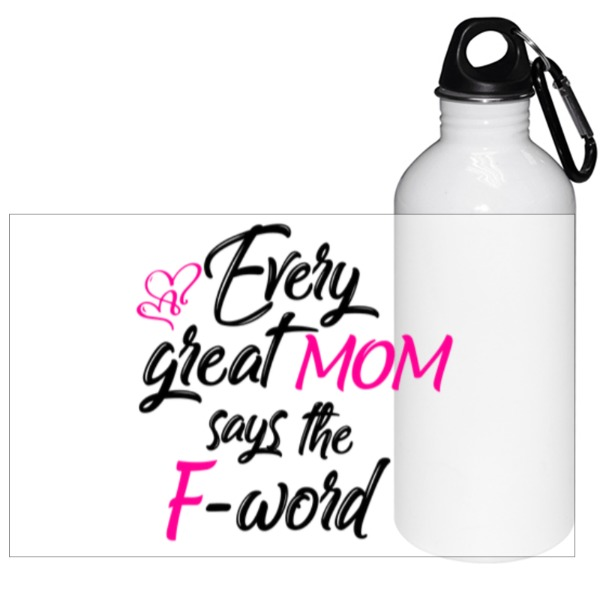 Every great mom F word travel water bottle - Travel Bottle Aluminum Twist Cap & Hanging Clip White 20oz