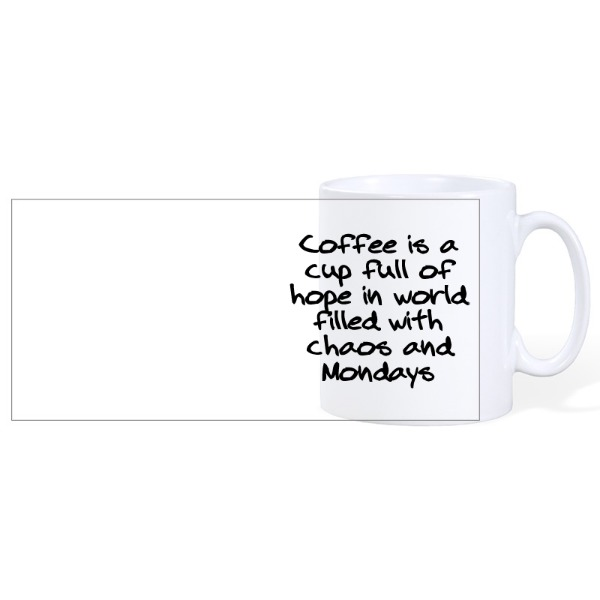 Coffee Is a cup full of hope in a world full of chaos and Mondays - Ceramic Mug