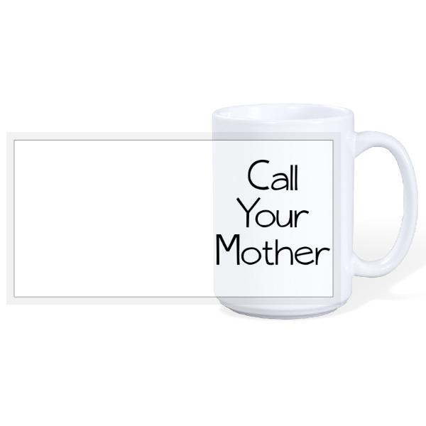 Call Your Mother - 15oz Ceramic Mug
