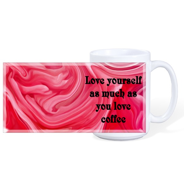 Love Yourself As Much As You Love Coffee