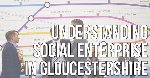 Understanding social enterprise in Gloucestershire