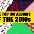 Getintothis' best 100 albums of the decade - a reflection on the 2010's