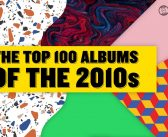 Getintothis' best 100 albums of the decade – a reflection on the 2010's