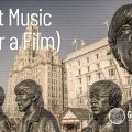 Exit Music (For A Film) #7: Why Liverpool is the heart of cinema
