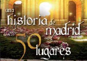 Una historia de Madrid en 50 lugares.