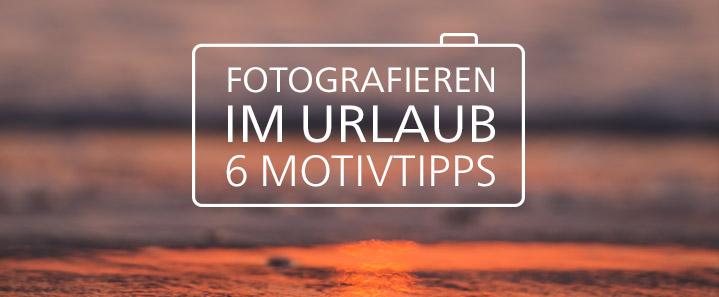 Fotografieren im Urlaub