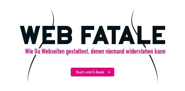 Zum Buch: Web Fatale – Wie Du Webseiten gestaltest, denen niemand widerstehen kann