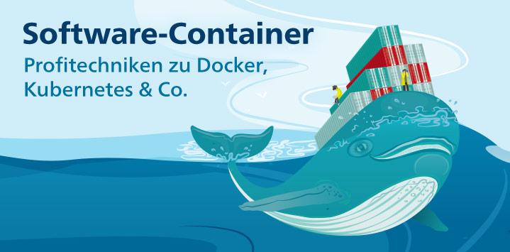 Software-Container: Unsere Bücher mit Profitechniken zu Docker, Kubernetes & Co.