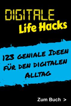 Digitale Life Hacks – 123 geniale Ideen für den digitalen Alltag