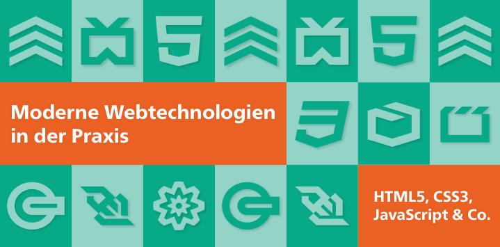 Moderne Webtechnologien in der Praxis: HTML5, CSS3, JavaScript & Co.