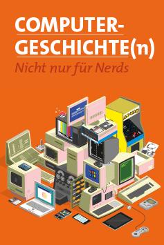Computergeschichte(n). Nicht nur für Nerds
