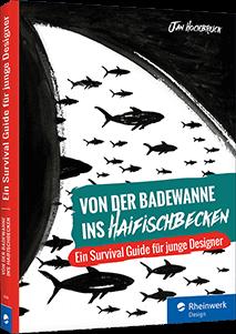 Von der Badewanne ins Haifischbecken - Der Survival Guide für junge Designer