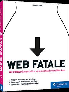Web Fatale - Wie Du Webseiten gestaltest, denen niemand widerstehen kann