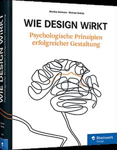 Wie Design wirkt - Psychologische Prinzipien erfolgreicher Gestaltung