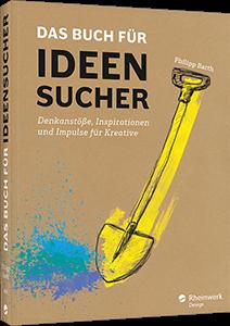 Das Buch für Ideensucher - Denkanstöße, Inspirationen und Impulse für Kreative