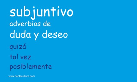 SUBJUNTIVO: ADVERBIOS DE DUDA Y DESEO