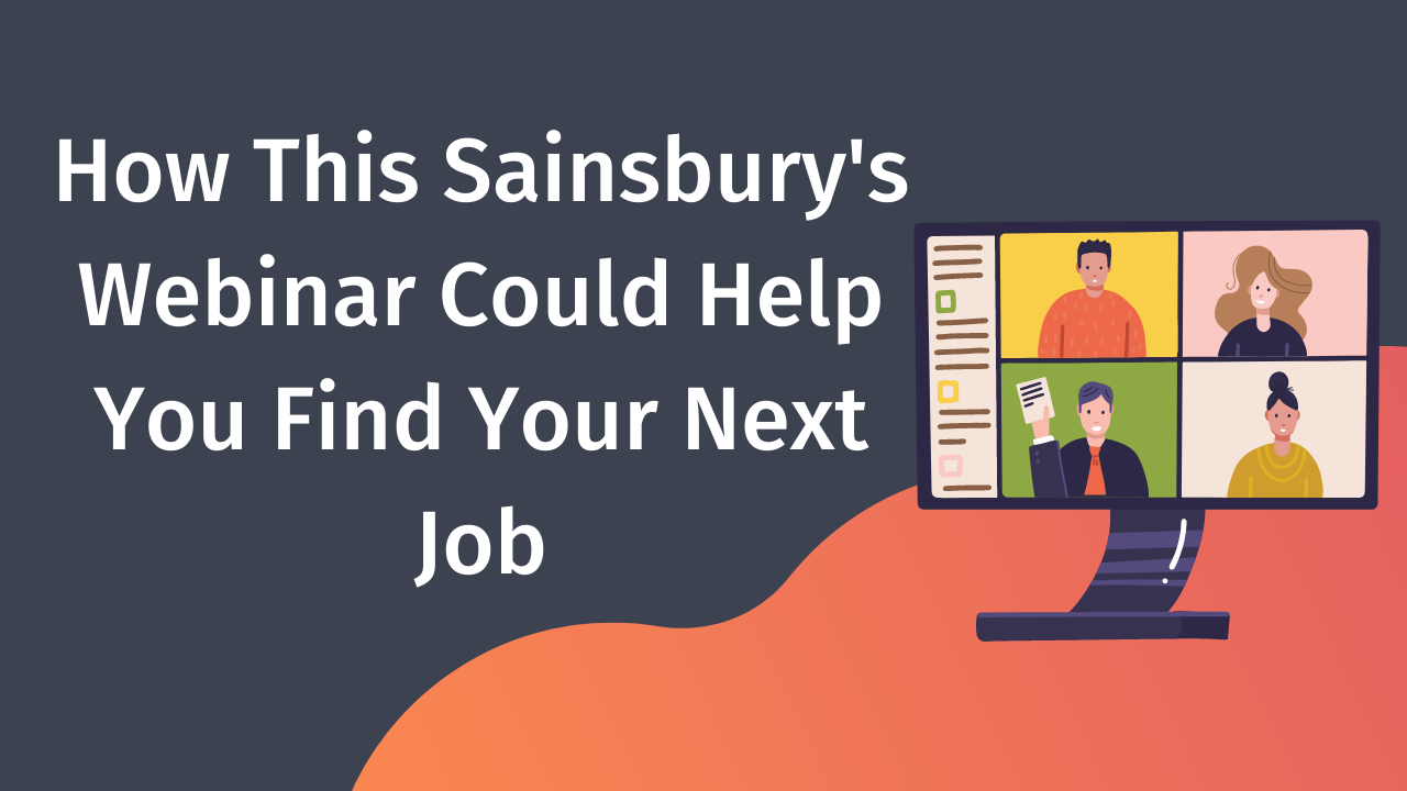 How This Sainsbury's Webinar Could Help You Find Your Next Job