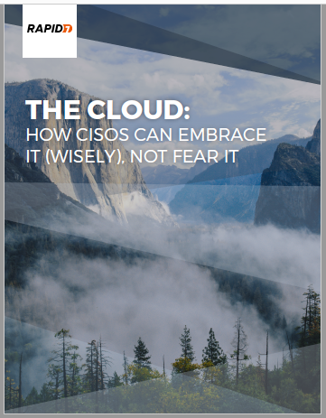 The Cloud: How CISOs Can Embrace It (Wisely), Not Fear It