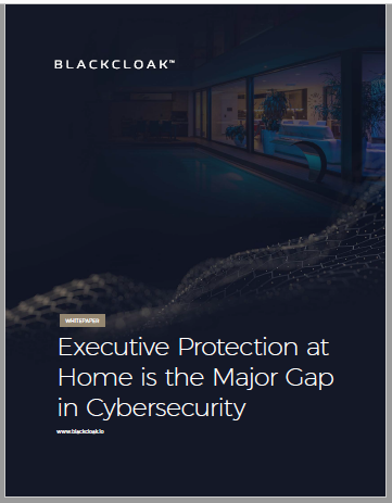 Executive Protection at Home is the Major Gap in Cybersecurity