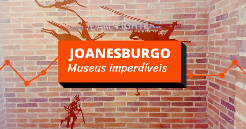 Os museus que você não pode perder em Joanesburgo