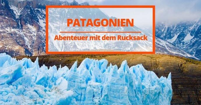 Patagonien Rundreise: 9 Abenteuer mit dem Rucksack