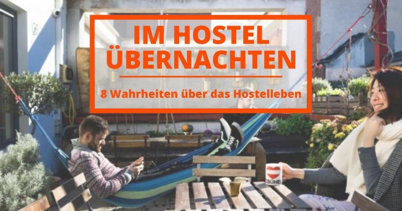 Was es wirklich bedeutet, in einem Hostel zu übernachten