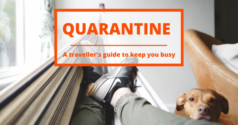 A traveller's guide to keep you busy during quarantine