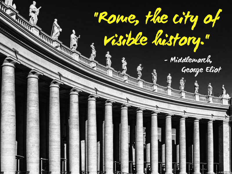 Rome - George Eliot - Cities Through the Eyes of Writers : Famous Cities from a Writer's Perspective - Travel Quotes That Show How Writers View Your Favourite Cities