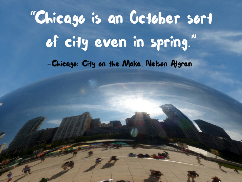 Chicago - Nelson Algren - Cities Through the Eyes of Writers : Famous Cities from a Writer's Perspective - Travel Quotes That Show How Writers View Your Favourite Cities