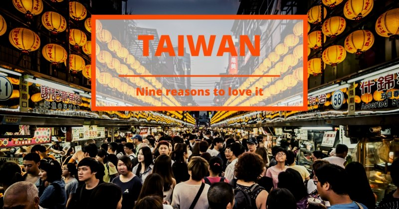 Nine Reasons To Make You Love Taiwan