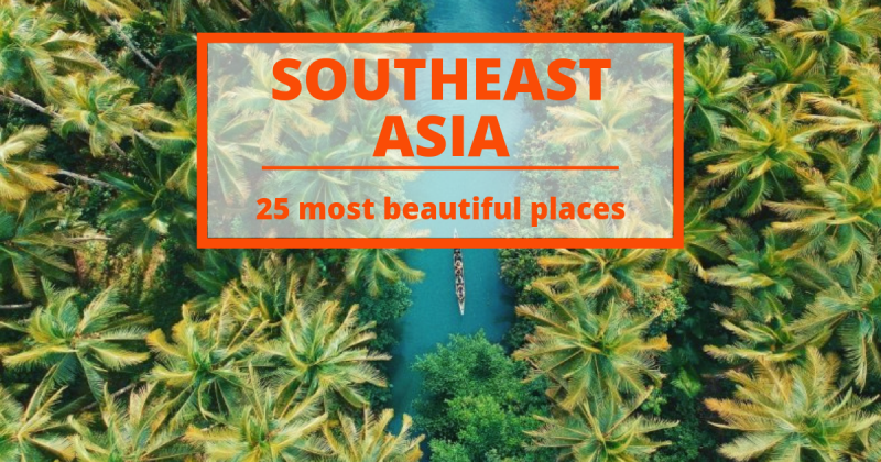 The 25 Most Beautiful Places in Southeast Asia that you should visit