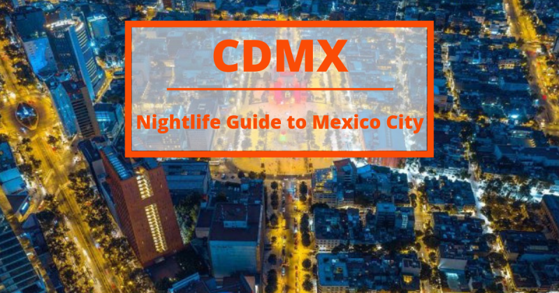 A Complete Guide to the Nightlife of Mexico City