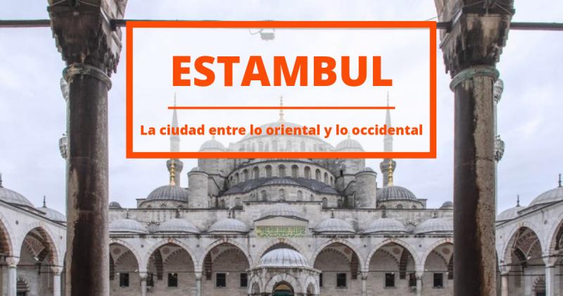10 cosas que ver en Estambul, la ciudad donde oriente y occidente se funden.
