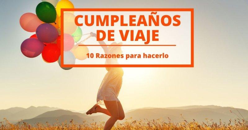 10 razones para viajar en tu cumpleaños