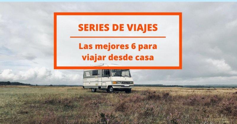 Las mejores series de viajes de Netflix para ver desde casa