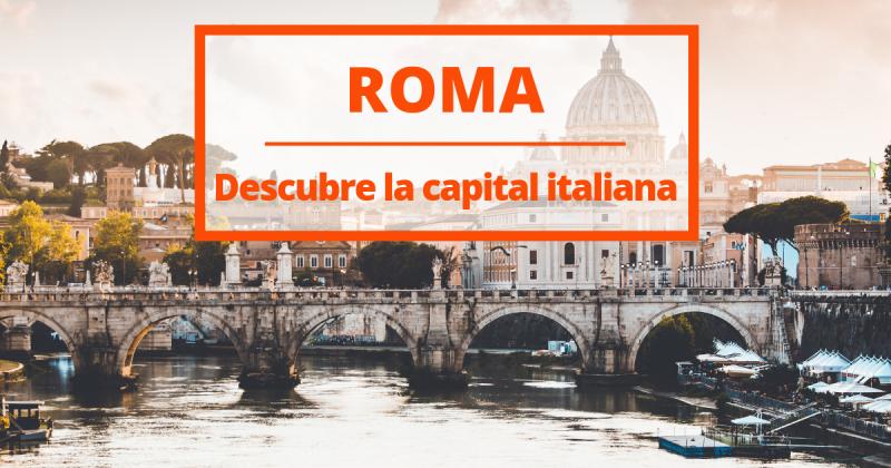 ¿Qué ver en Roma? Una guía nueva y completa de la capital.