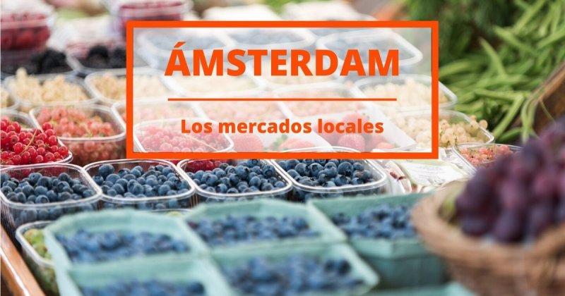 Un paseo por los mejores mercados de Ámsterdam