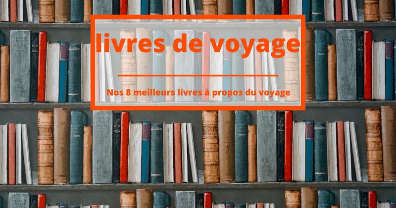 8 livres de voyage pour vous aider à rêver