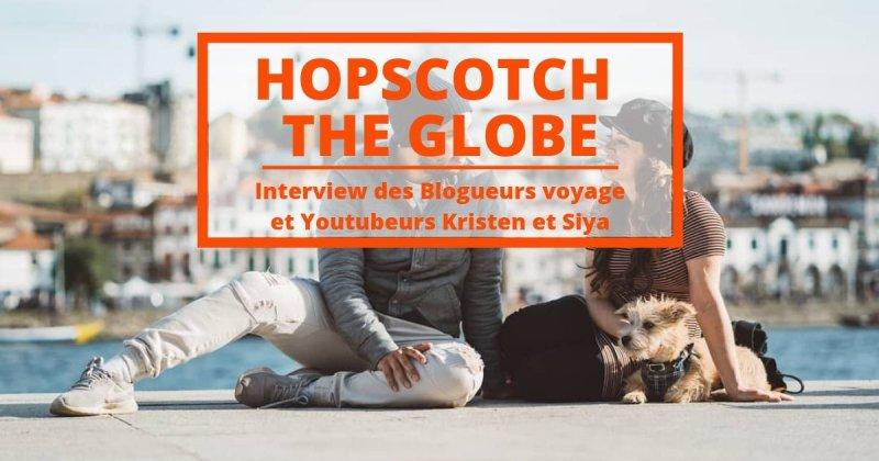 Hopscotch The Globe : voyagez pour inspirer comme Kristen et Siya