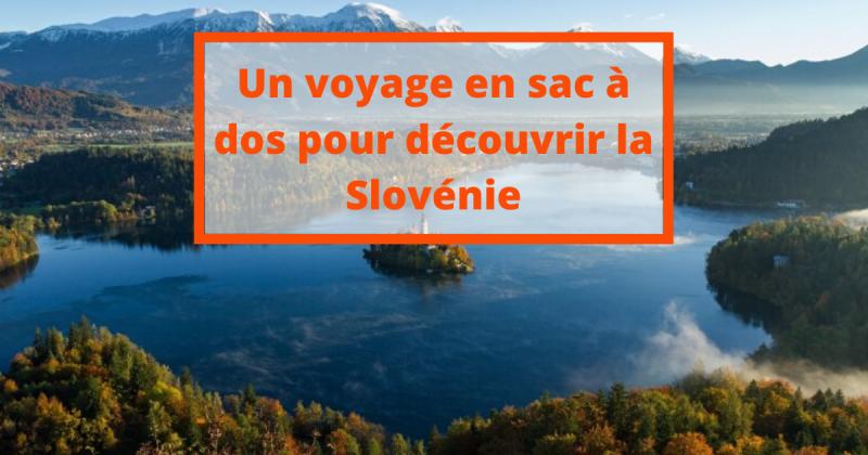 Un voyage en sac à dos pour découvrir la Slovénie